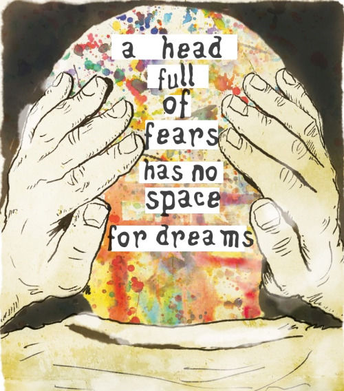 170433-A-Head-Full-Of-Fears-Has-No-Space-For-Dreams